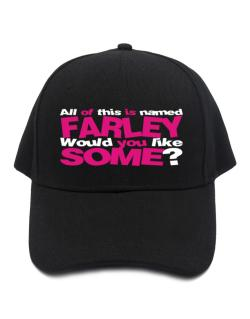 All Of This Is Named Farley Would You Like Some? Baseball Cap