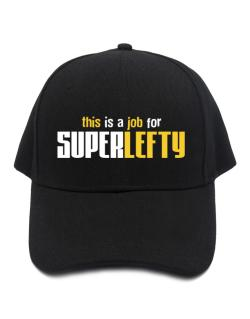 This Is A Job For Superlefty Baseball Cap