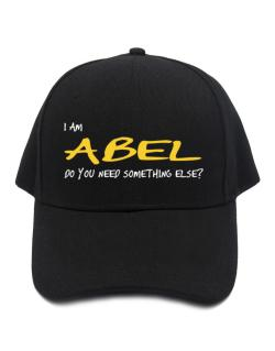 I Am Abel Do You Need Something Else? Baseball Cap