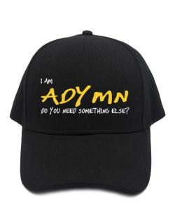 I Am Adymn Do You Need Something Else? Baseball Cap