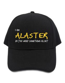 I Am Alaster Do You Need Something Else? Baseball Cap