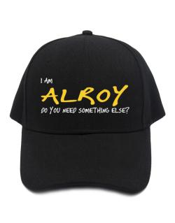 I Am Alroy Do You Need Something Else? Baseball Cap