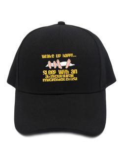 wake up happy .. sleep with a Agricultural Microbiologist Baseball Cap