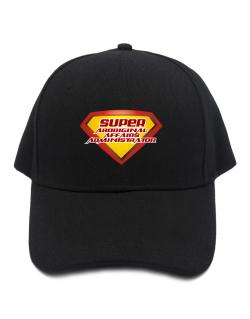 Super Aboriginal Affairs Administrator Baseball Cap