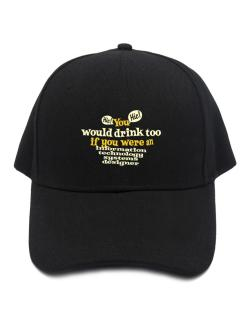 You Would Drink Too, If You Were An Information Technology Systems Designer Baseball Cap