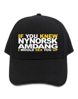 If You Knew Amdang I Would Sex You Up Baseball Cap