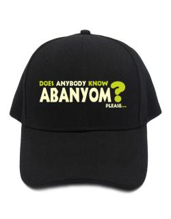 Does Anybody Know Abanyom? Please... Baseball Cap