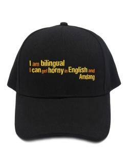 I Am Bilingual, I Can Get Horny In English And Amdang Baseball Cap
