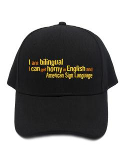 I Am Bilingual, I Can Get Horny In English And American Sign Language Baseball Cap