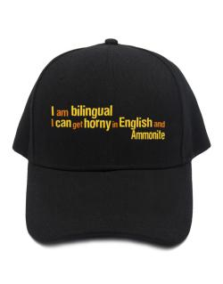 I Am Bilingual, I Can Get Horny In English And Ammonite Baseball Cap