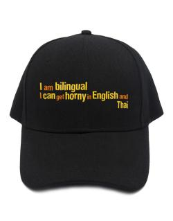 I Am Bilingual, I Can Get Horny In English And Thai Baseball Cap