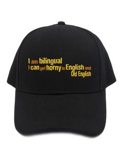 I Am Bilingual, I Can Get Horny In English And Old English Baseball Cap