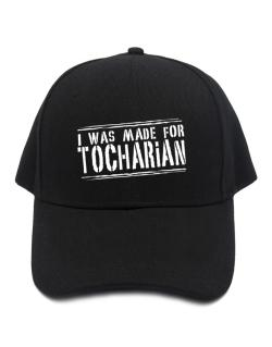 I Was Made For Tocharian Baseball Cap