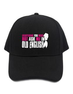 Anything You Want, But Ask Me In Old English Baseball Cap