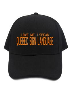 Love Me, I Speak Quebec Sign Language Baseball Cap