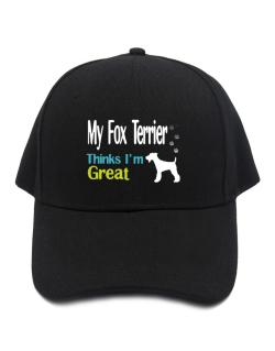 My Fox Terrier , Thinks I Am Great Baseball Cap