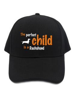 The Perfect Child Is A Dachshund Baseball Cap