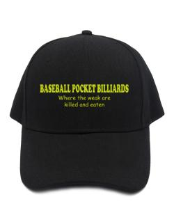 Baseball Pocket Billiards Where The Weak Are Killed And Eaten Baseball Cap