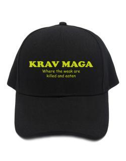 Krav Maga Where The Weak Are Killed And Eaten Baseball Cap