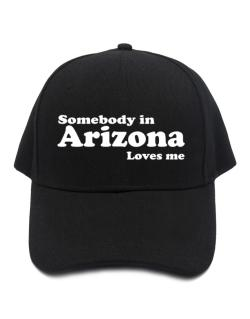 somebody In Arizona Loves Me Baseball Cap