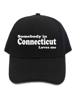 somebody In Connecticut Loves Me Baseball Cap