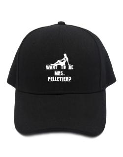 Want To Be Mrs. Pelletier? Baseball Cap