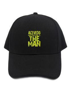Acevedo More Than A Man - The Man Baseball Cap