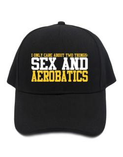 I Only Care About 2 Things : Sex And Aerobatics Baseball Cap