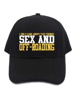 I Only Care About 2 Things : Sex And Off Roading Baseball Cap