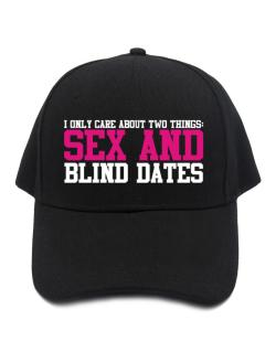 I Only Care About Two Things: Sex And Blind Dates Baseball Cap