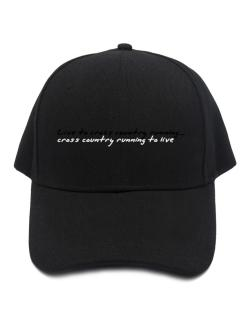 Live To Cross Country Running ,cross Country Running To Live ! Baseball Cap