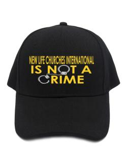 New Life Churches International Is Not A Crime Baseball Cap