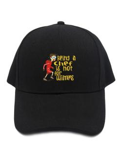 Being A Chef Is Not For Wimps Baseball Cap
