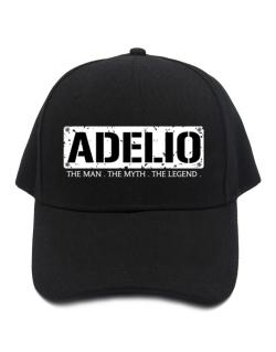 Adelio : The Man - The Myth - The Legend Baseball Cap