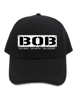 Bob : The Man - The Myth - The Legend Baseball Cap