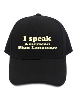 I Speak American Sign Language Baseball Cap