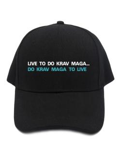 Live To Do Krav Maga , Do Krav Maga To Live Baseball Cap