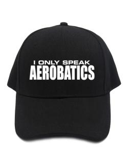 I Only Speak Aerobatics Baseball Cap