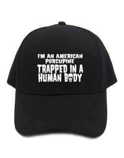 I Am American Porcupine Trapped In A Human Body Baseball Cap