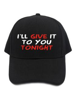 I´ll Give It To You Tonight Baseball Cap