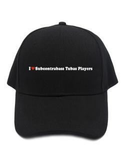 I Love Subcontrabass Tubas Players Baseball Cap