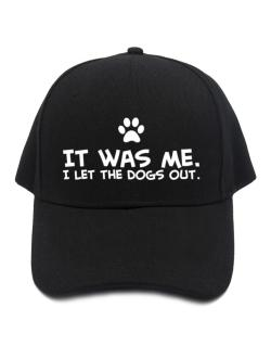 It was me I let the dogs out Baseball Cap