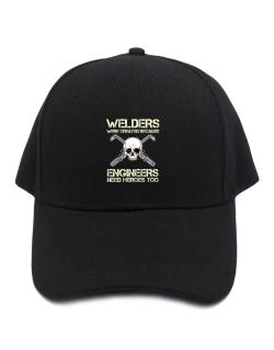 Welders were created because engineers need heroes too Baseball Cap