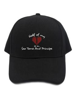 Half of my heart is in Sao Tome And Principe Baseball Cap