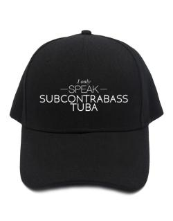 I only speak Subcontrabass Tuba Baseball Cap