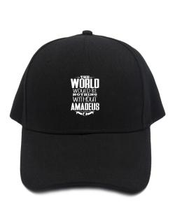 The world would be nothing without Amadeus Baseball Cap
