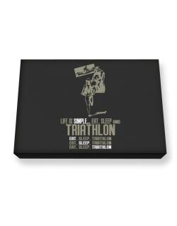 Life Is Simple... Eat, Sleep And Triathlon Canvas square