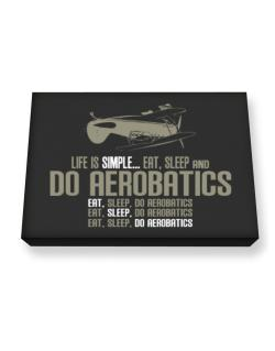 """ Life is simple... eat, sleep and do Aerobatics "" Canvas square"