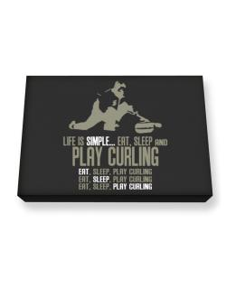 """ Life is simple... eat, sleep and play Curling "" Canvas square"