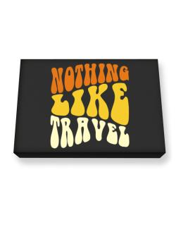 Nothing Like Travel Canvas square